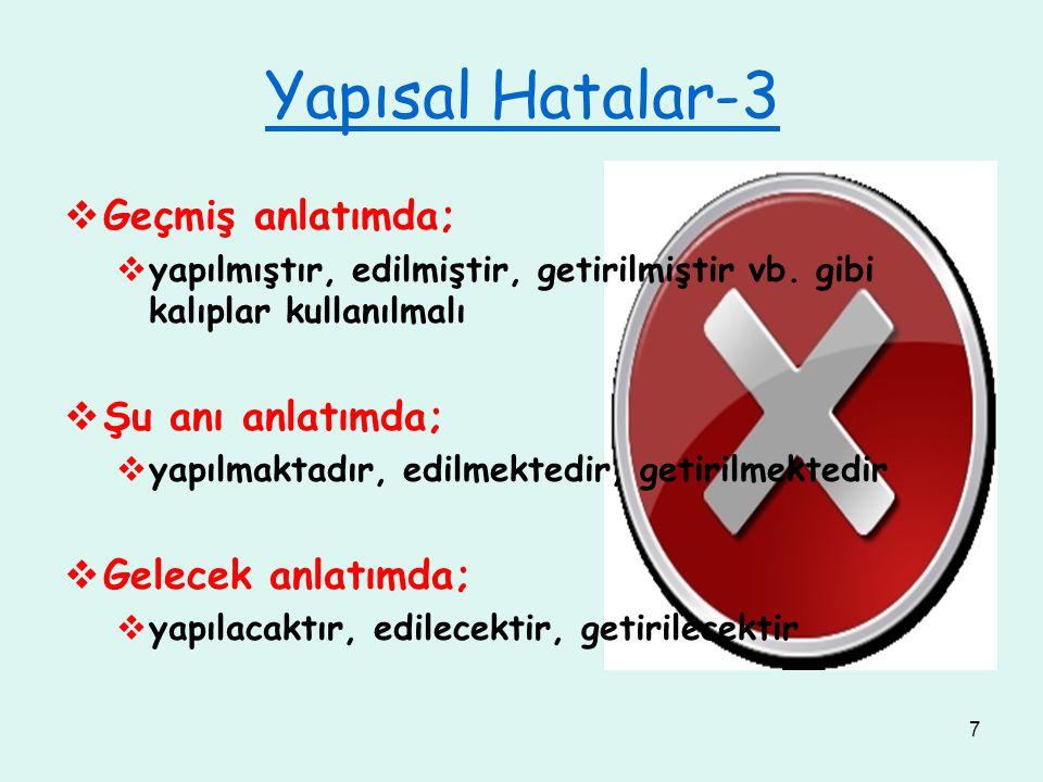 7 Yapısal Hatalar-3  Geçmiş anlatımda;  yapılmıştır, edilmiştir, getirilmiştir vb. gibi kalıplar kullanılmalı  Şu anı anlatımda;  yapılmaktadır, e