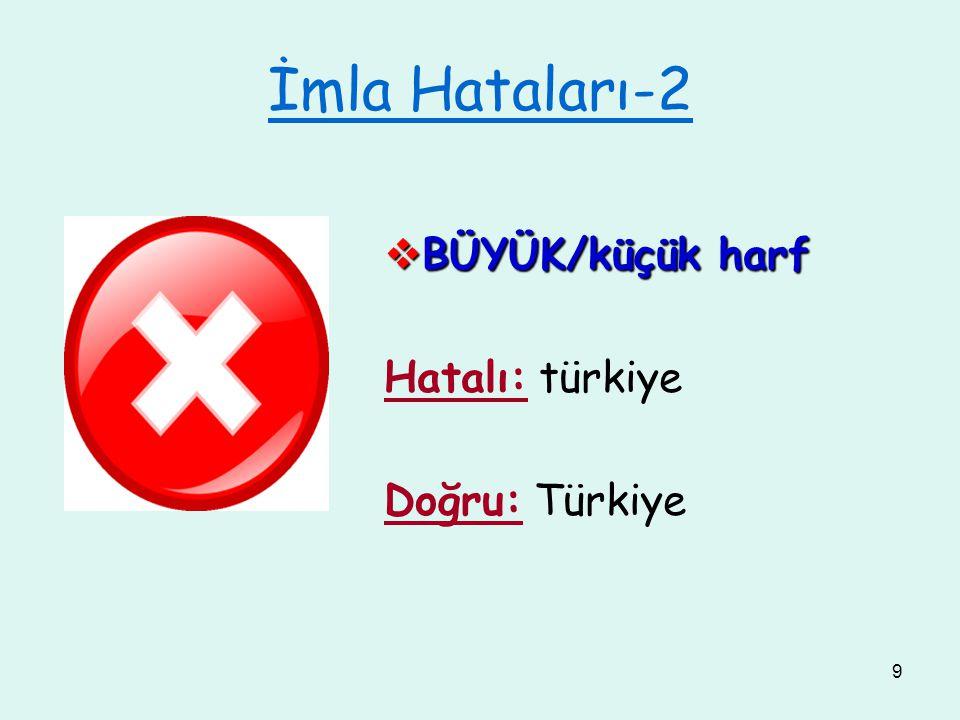 9 İmla Hataları-2  BÜYÜK/küçük harf Hatalı: türkiye Doğru: Türkiye