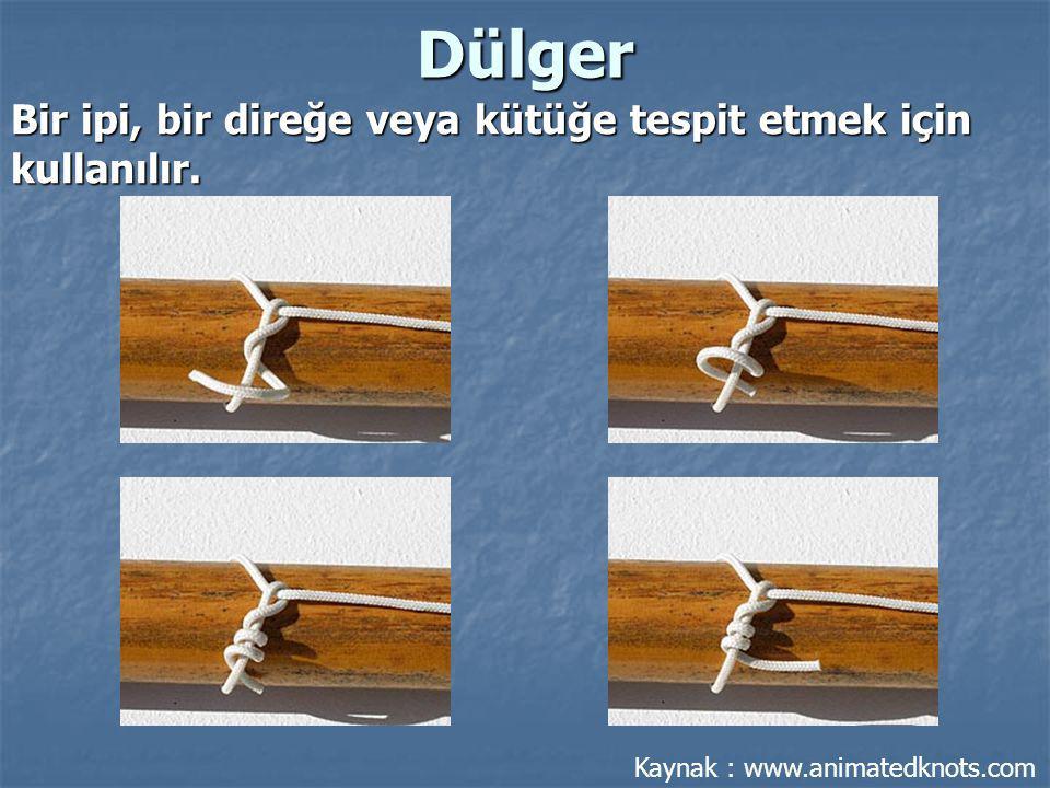 Dülger Bir ipi, bir direğe veya kütüğe tespit etmek için kullanılır. Kaynak : www.animatedknots.com