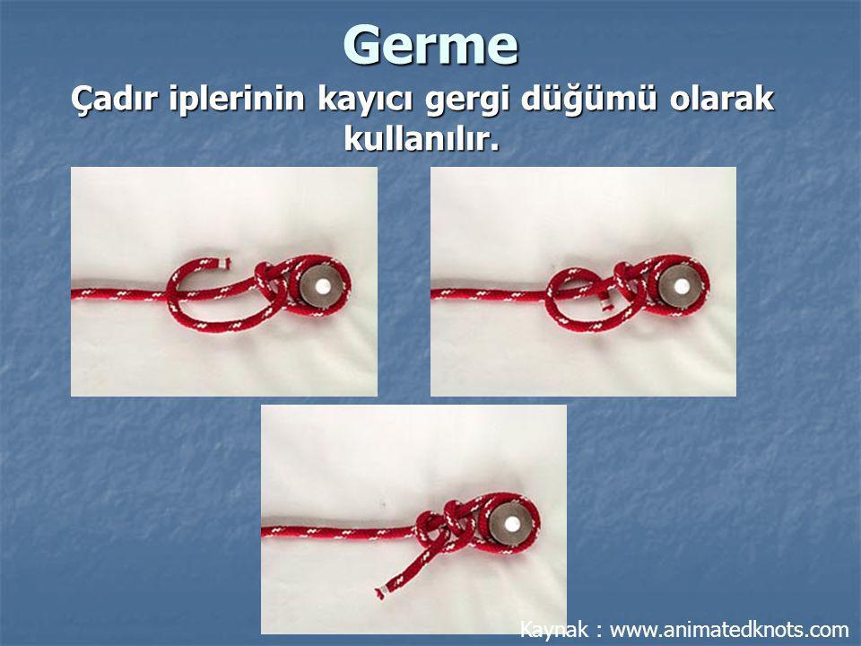 Germe Çadır iplerinin kayıcı gergi düğümü olarak kullanılır. Kaynak : www.animatedknots.com