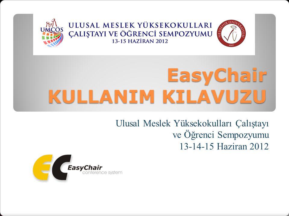 EasyChair KULLANIM KILAVUZU Ulusal Meslek Yüksekokulları Çalıştayı ve Öğrenci Sempozyumu 13-14-15 Haziran 2012