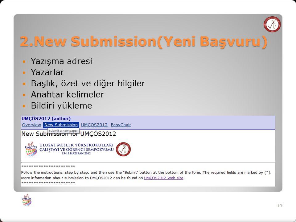 2.New Submission(Yeni Başvuru) Yazışma adresi Yazarlar Başlık, özet ve diğer bilgiler Anahtar kelimeler Bildiri yükleme 13