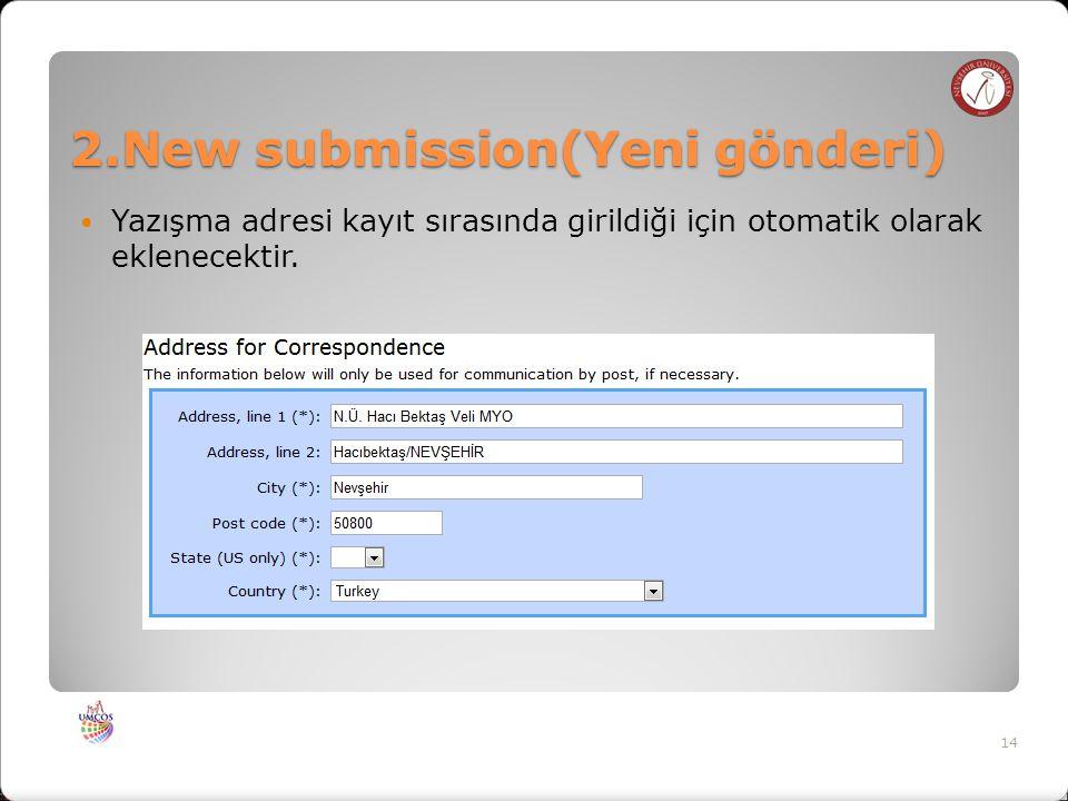 2.New submission(Yeni gönderi) Yazışma adresi kayıt sırasında girildiği için otomatik olarak eklenecektir.