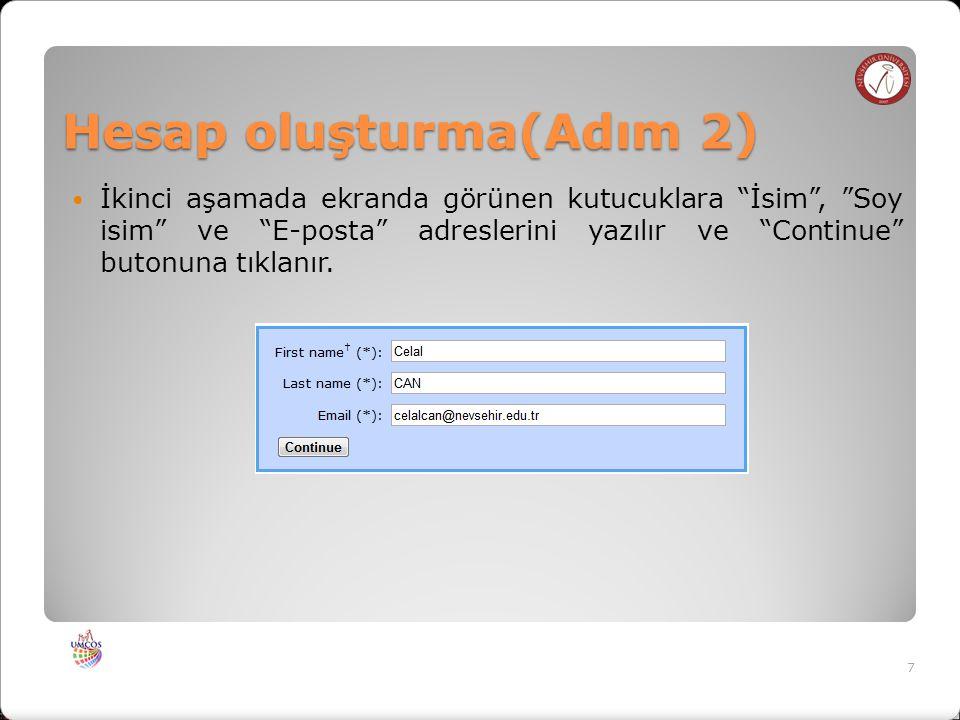 Hesap oluşturma(Adım 2) İkinci aşamada ekranda görünen kutucuklara İsim , Soy isim ve E-posta adreslerini yazılır ve Continue butonuna tıklanır.