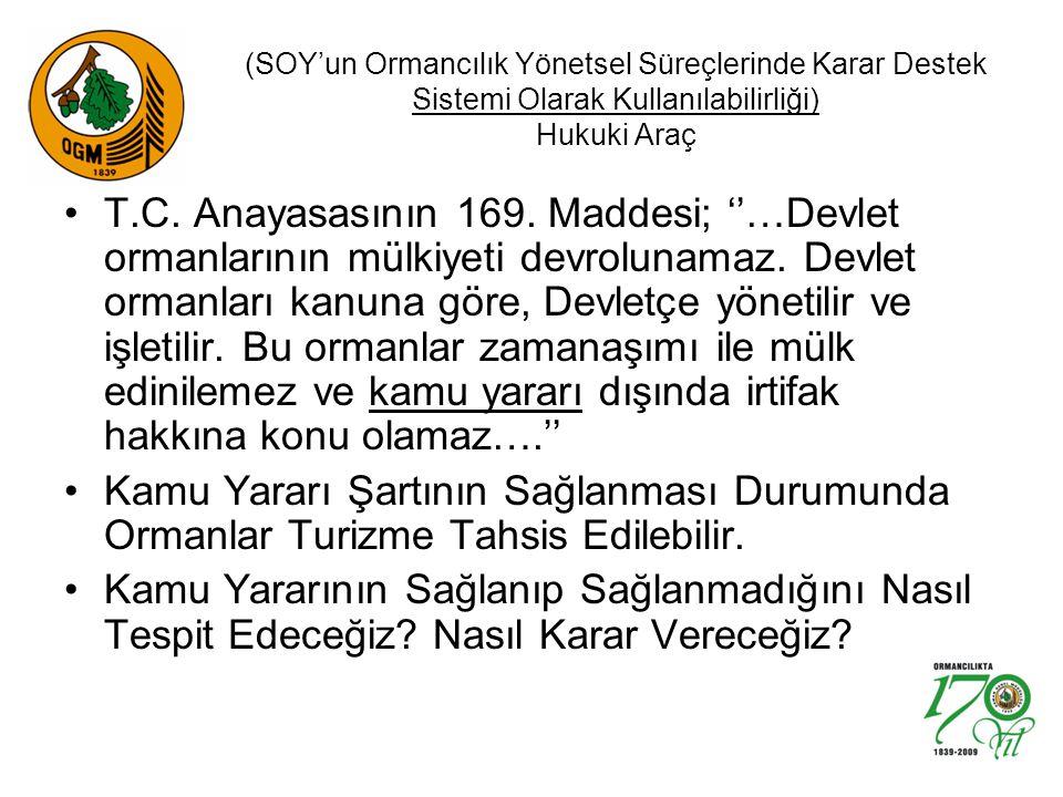(SOY'un Ormancılık Yönetsel Süreçlerinde Karar Destek Sistemi Olarak Kullanılabilirliği) Hukuki Araç T.C. Anayasasının 169. Maddesi; ''…Devlet ormanla