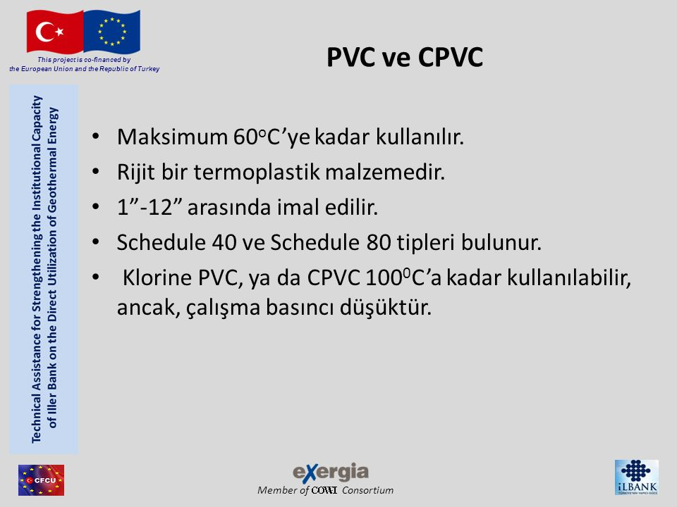 Member of Consortium This project is co-financed by the European Union and the Republic of Turkey PVC ve CPVC Maksimum 60 o C'ye kadar kullanılır. Rij