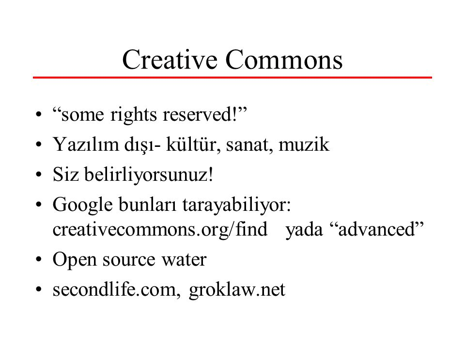 Creative Commons some rights reserved! Yazılım dışı- kültür, sanat, muzik Siz belirliyorsunuz.