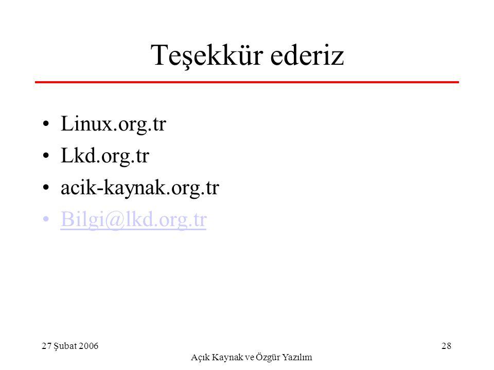 27 Şubat 2006 Açık Kaynak ve Özgür Yazılım 28 Teşekkür ederiz Linux.org.tr Lkd.org.tr acik-kaynak.org.tr Bilgi@lkd.org.tr