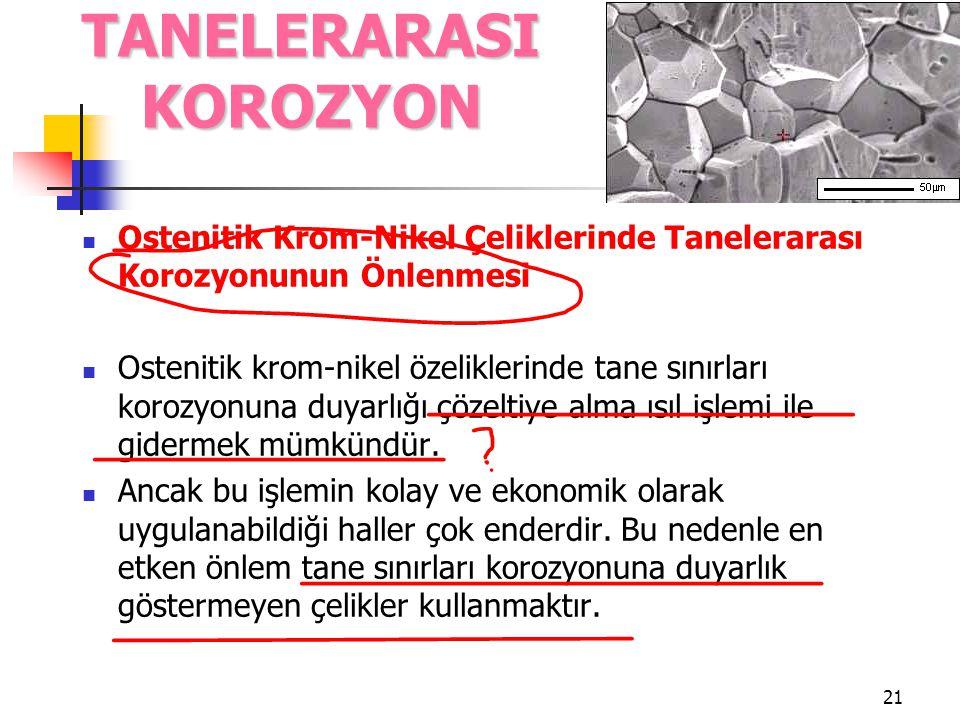 21 Ostenitik Krom-Nikel Çeliklerinde Tanelerarası Korozyonunun Önlenmesi Ostenitik krom-nikel özeliklerinde tane sınırları korozyonuna duyarlığı çözel