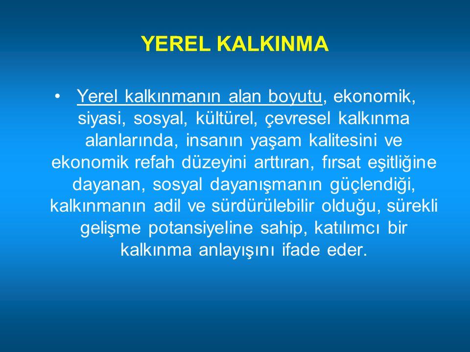 YEREL KALKINMA Yerel kalkınmanın alan boyutu, ekonomik, siyasi, sosyal, kültürel, çevresel kalkınma alanlarında, insanın yaşam kalitesini ve ekonomik