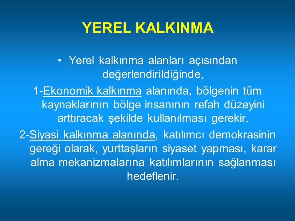 YEREL KALKINMA Yerel kalkınma alanları açısından değerlendirildiğinde, 1-Ekonomik kalkınma alanında, bölgenin tüm kaynaklarının bölge insanının refah