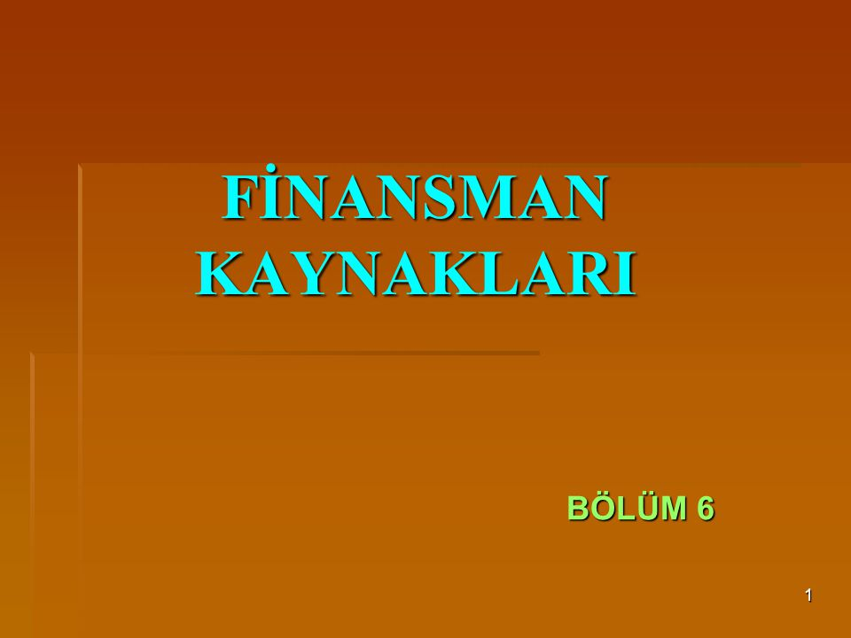 1 FİNANSMAN KAYNAKLARI BÖLÜM 6