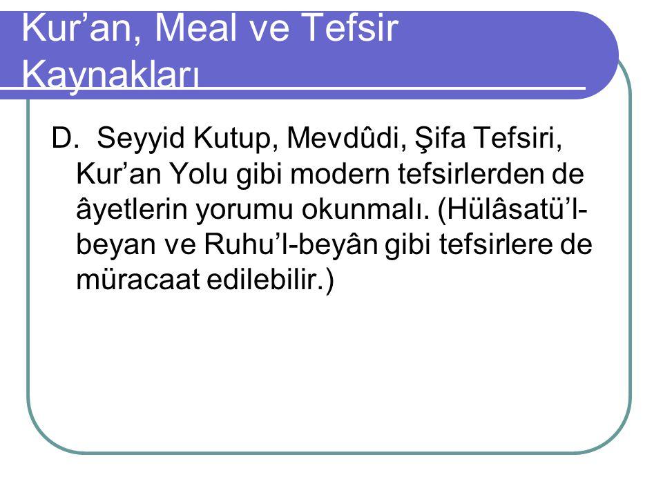 Kur'an, Meal ve Tefsir Kaynakları D. Seyyid Kutup, Mevdûdi, Şifa Tefsiri, Kur'an Yolu gibi modern tefsirlerden de âyetlerin yorumu okunmalı. (Hülâsatü
