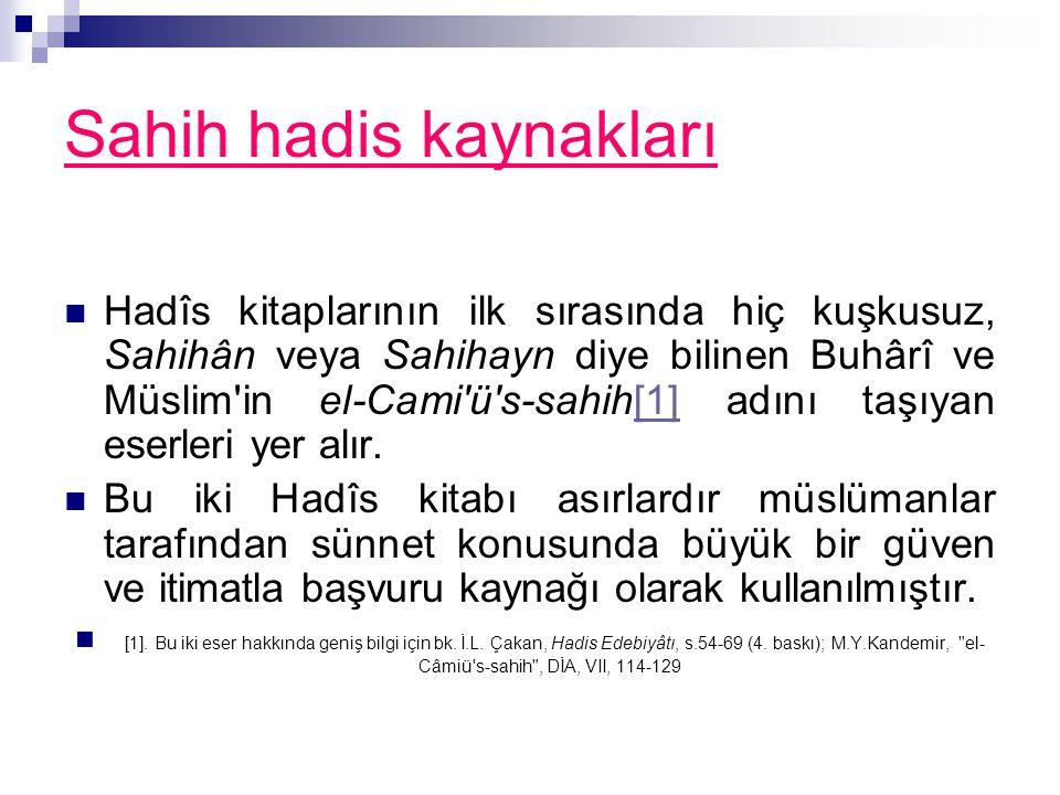 Sahih hadis kaynakları Hadîs kitaplarının ilk sırasında hiç kuşkusuz, Sahihân veya Sahihayn diye bilinen Buhârî ve Müslim'in el-Cami'ü's-sahih[1] adın