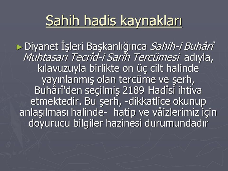Sahih hadis kaynakları ► Diyanet İşleri Başkanlığınca Sahih-i Buhârî Muhtasarı Tecrîd-i Sarîh Tercümesi adıyla, kılavuzuyla birlikte on üç cilt halind