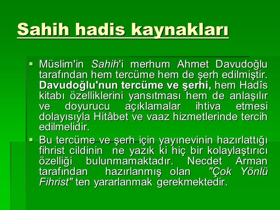 Sahih hadis kaynakları  Müslim'in Sahih'i merhum Ahmet Davudoğlu tarafından hem tercüme hem de şerh edilmiştir. Davudoğlu'nun tercüme ve şerhi, hem H