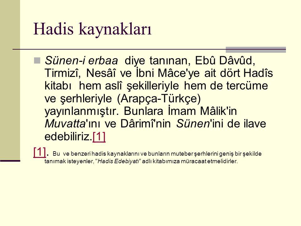 Hadis kaynakları Sünen-i erbaa diye tanınan, Ebû Dâvûd, Tirmizî, Nesâî ve İbni Mâce'ye ait dört Hadîs kitabı hem aslî şekilleriyle hem de tercüme ve ş