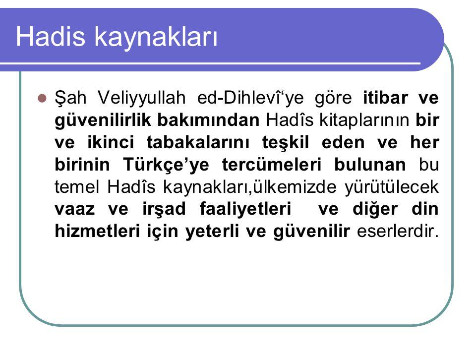 Hadis kaynakları Şah Veliyyullah ed-Dihlevî'ye göre itibar ve güvenilirlik bakımından Hadîs kitaplarının bir ve ikinci tabakalarını teşkil eden ve her