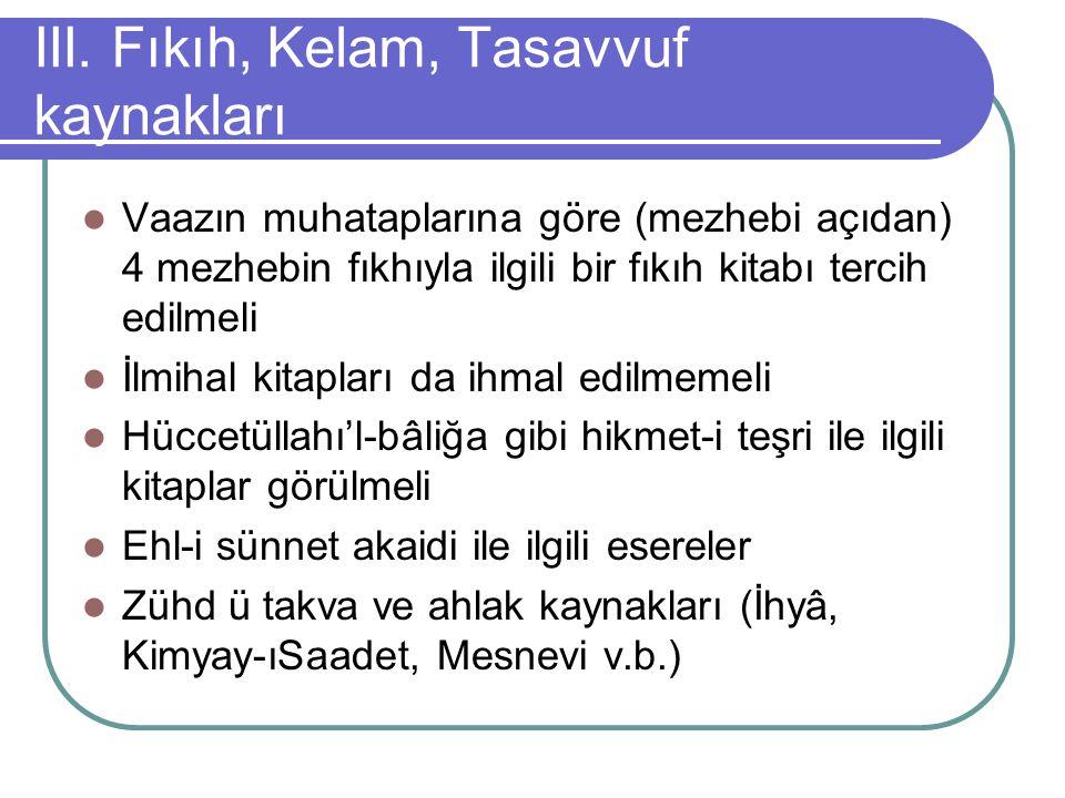 III. Fıkıh, Kelam, Tasavvuf kaynakları Vaazın muhataplarına göre (mezhebi açıdan) 4 mezhebin fıkhıyla ilgili bir fıkıh kitabı tercih edilmeli İlmihal