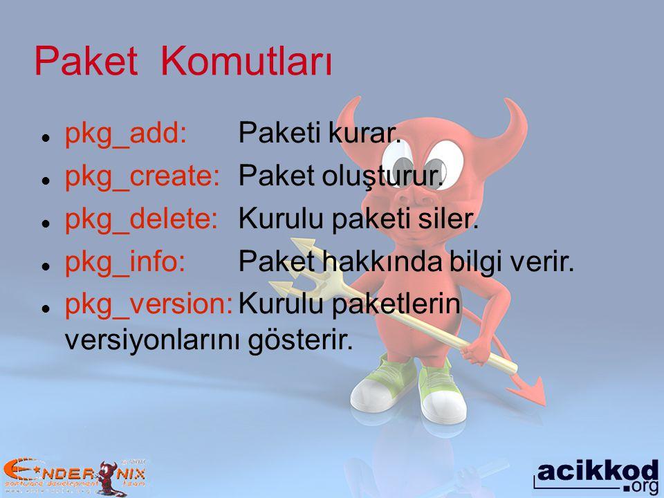 Paket Komutları pkg_add: Paketi kurar. pkg_create:Paket oluşturur. pkg_delete: Kurulu paketi siler. pkg_info:Paket hakkında bilgi verir. pkg_version:K
