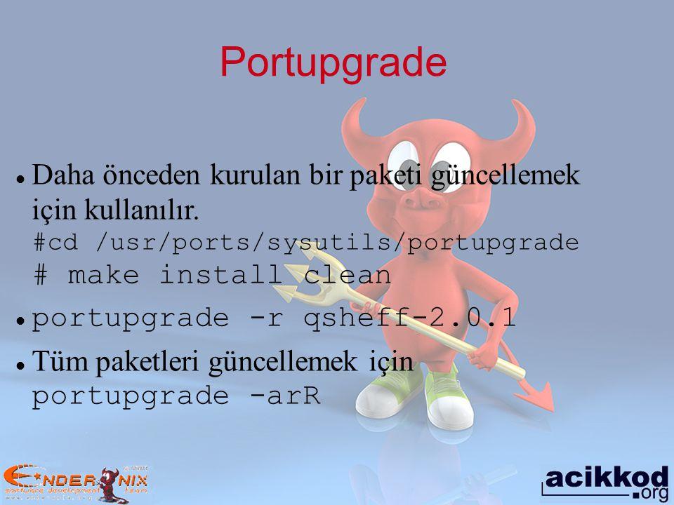 Portupgrade Daha önceden kurulan bir paketi güncellemek için kullanılır. #cd /usr/ports/sysutils/portupgrade # make install clean portupgrade -r qshef