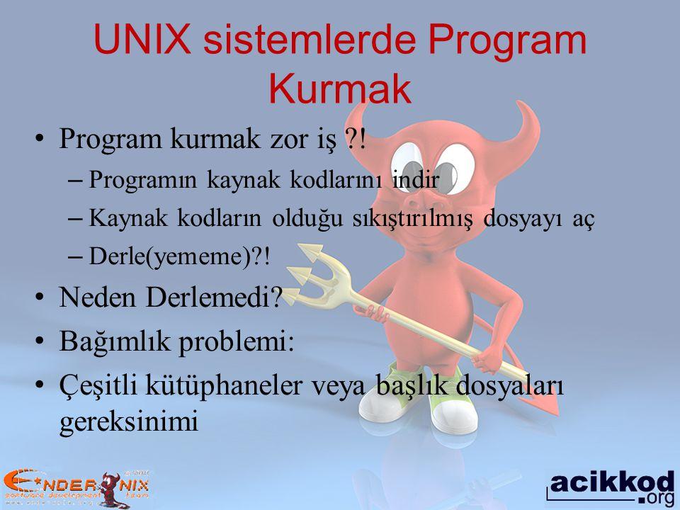UNIX sistemlerde Program Kurmak Program kurmak zor iş ?! – Programın kaynak kodlarını indir – Kaynak kodların olduğu sıkıştırılmış dosyayı aç – Derle(
