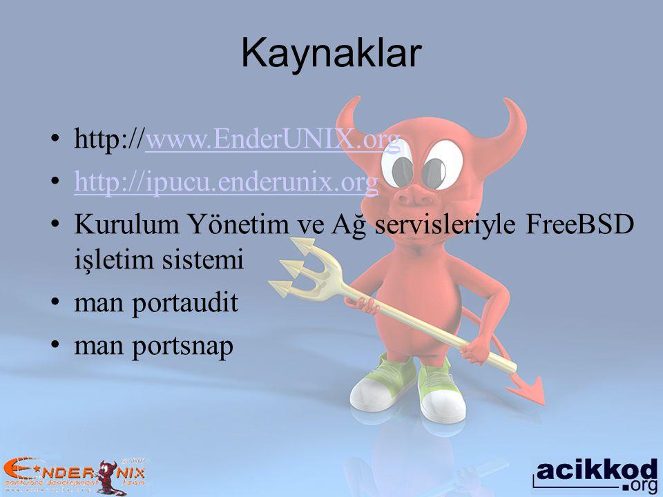 Kaynaklar http://www.EnderUNIX.orgwww.EnderUNIX.org http://ipucu.enderunix.org Kurulum Yönetim ve Ağ servisleriyle FreeBSD işletim sistemi man portaud