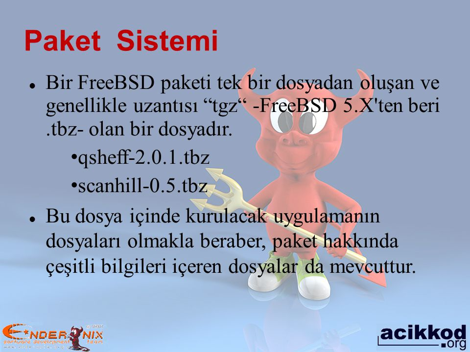 """Paket Sistemi Bir FreeBSD paketi tek bir dosyadan oluşan ve genellikle uzantısı """"tgz"""" -FreeBSD 5.X'ten beri.tbz- olan bir dosyadır. qsheff-2.0.1.tbz s"""