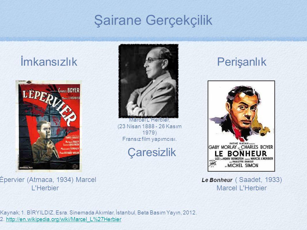 Le Bonheur ( Saadet, 1933) Marcel L'Herbier L'Épervier (Atmaca, 1934) Marcel L'Herbier Kaynak; 1. BİRYILDIZ, Esra. Sinemada Akımlar, İstanbul, Beta Ba