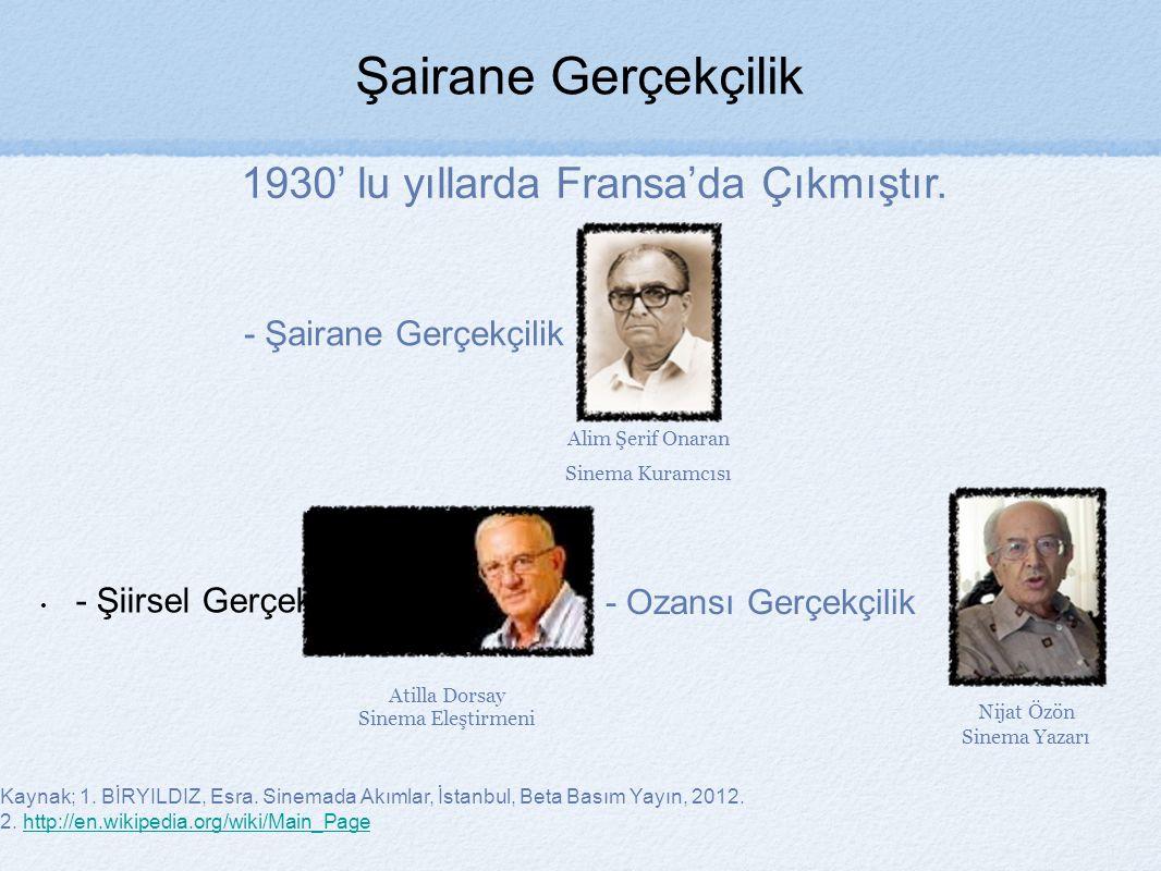 Kaynak; 1.BİRYILDIZ, Esra. Sinemada Akımlar, İstanbul, Beta Basım Yayın, 2012.