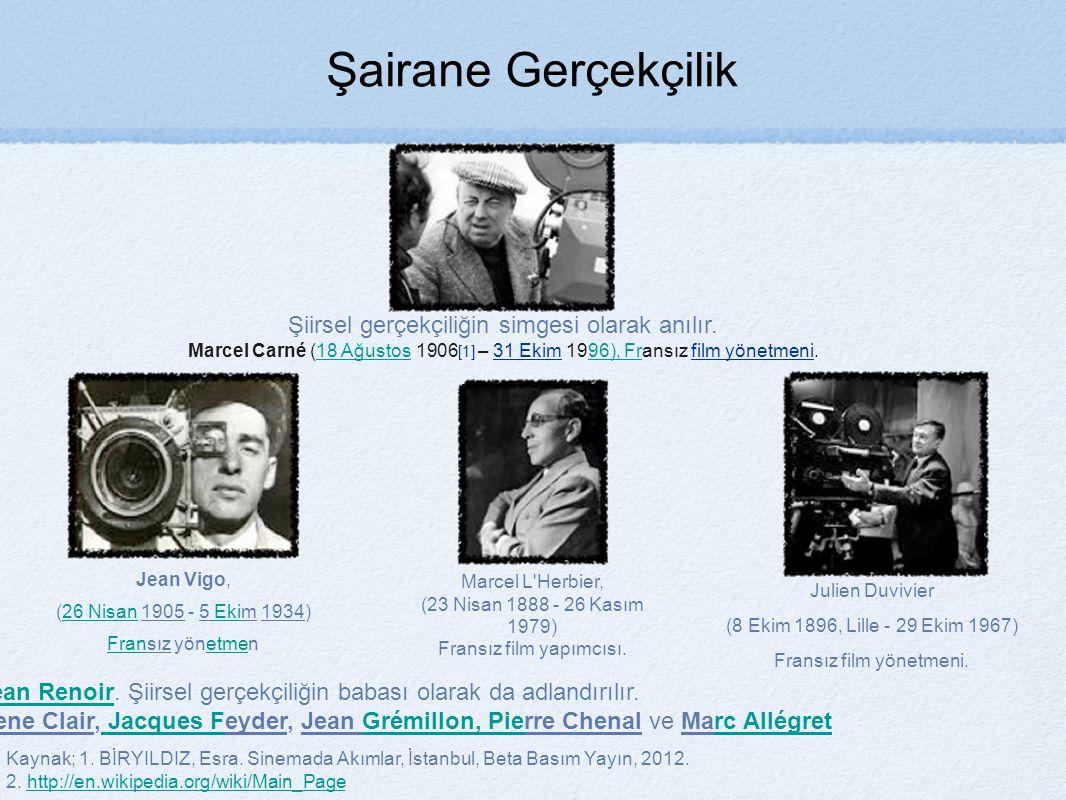 Şairane Gerçekçilik Şiirsel gerçekçiliğin simgesi olarak anılır. Marcel Carné (18 Ağustos 1906 [1] – 31 Ekim 1996), Fransız film yönetmeni.18 Ağustos9