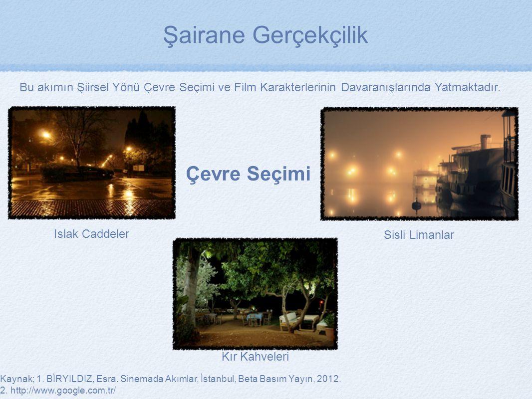 Islak Caddeler Sisli Limanlar Kır Kahveleri Kaynak; 1. BİRYILDIZ, Esra. Sinemada Akımlar, İstanbul, Beta Basım Yayın, 2012. 2. http://www.google.com.t