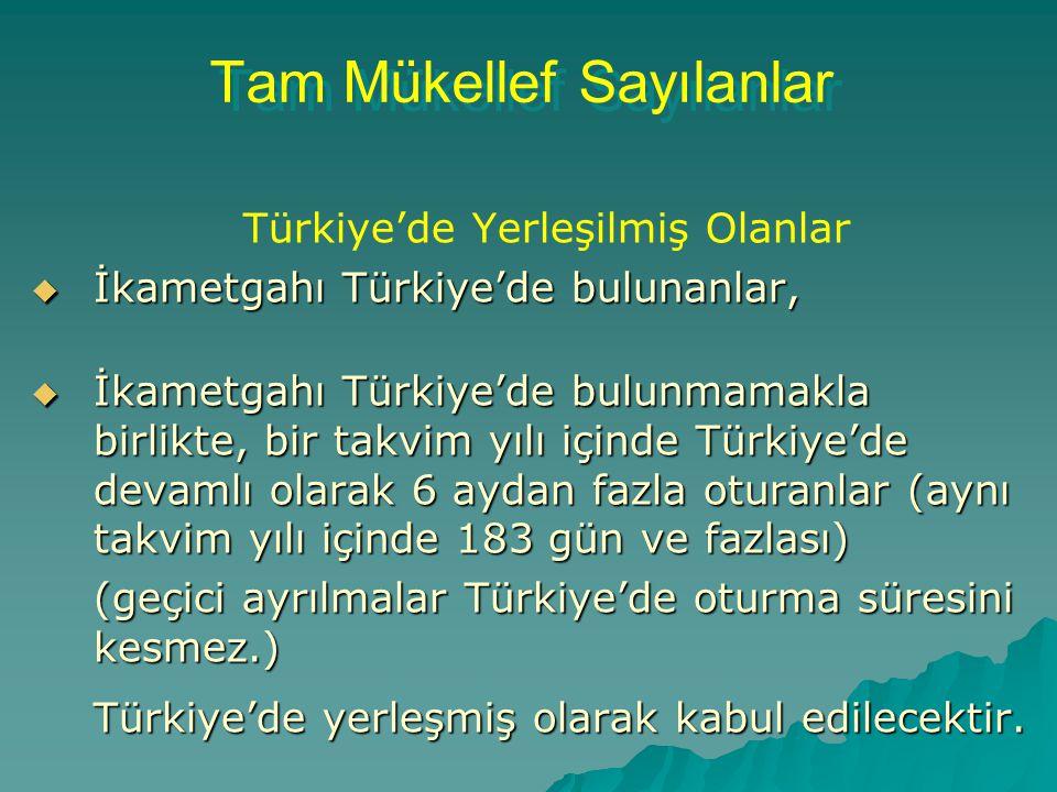 Tam Mükellef Sayılanlar Tam Mükellef Sayılanlar Türkiye'de Yerleşilmiş Olanlar  İkametgahı Türkiye'de bulunanlar,  İkametgahı Türkiye'de bulunmamakl