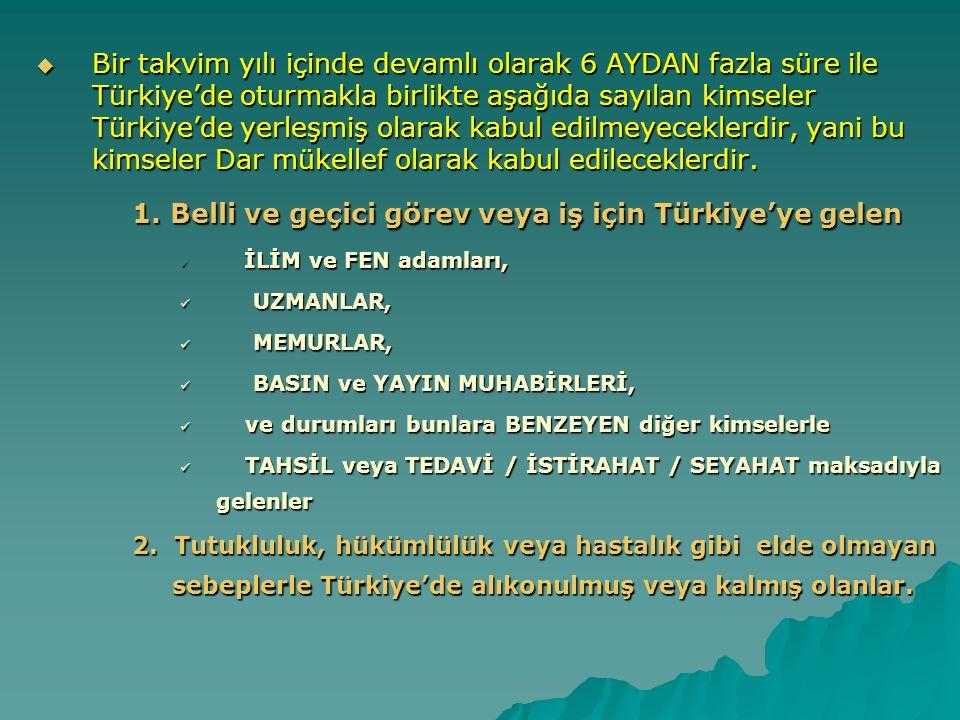  Bir takvim yılı içinde devamlı olarak 6 AYDAN fazla süre ile Türkiye'de oturmakla birlikte aşağıda sayılan kimseler Türkiye'de yerleşmiş olarak kabu