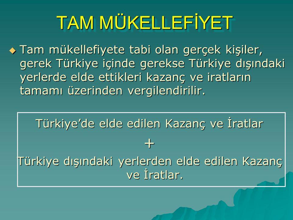 TAM MÜKELLEFİYET TAM MÜKELLEFİYET  Tam mükellefiyete tabi olan gerçek kişiler, gerek Türkiye içinde gerekse Türkiye dışındaki yerlerde elde ettikleri