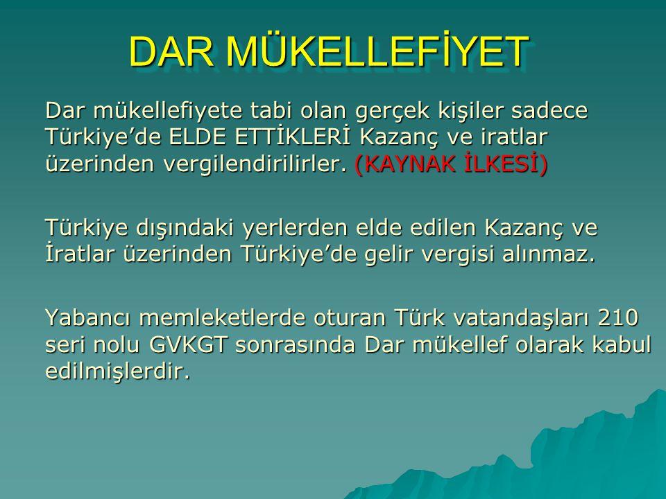 DAR MÜKELLEFİYET DAR MÜKELLEFİYET Dar mükellefiyete tabi olan gerçek kişiler sadece Türkiye'de ELDE ETTİKLERİ Kazanç ve iratlar üzerinden vergilendiri