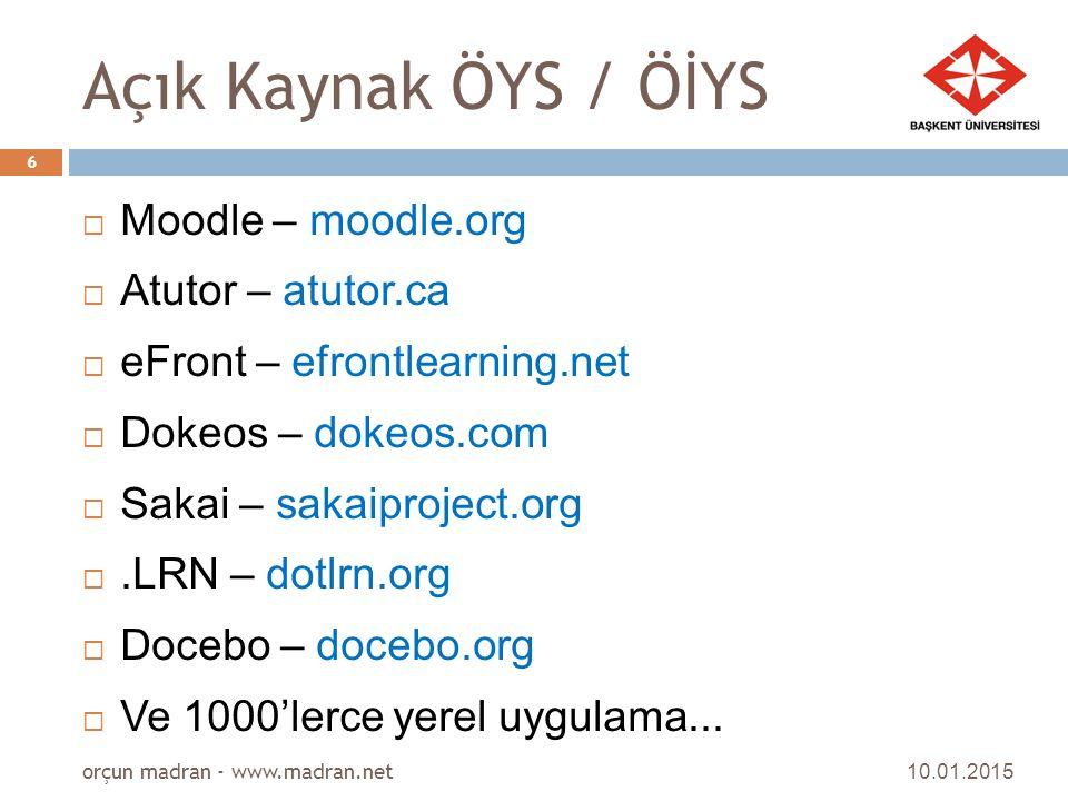 Açık Kaynak ÖYS / ÖİYS  Moodle – moodle.org  Atutor – atutor.ca  eFront – efrontlearning.net  Dokeos – dokeos.com  Sakai – sakaiproject.org .LRN