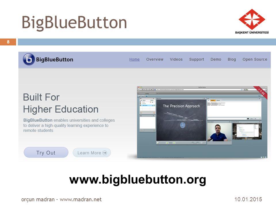 BigBlueButton 10.01.2015 orçun madran - www.madran.net 8 www.bigbluebutton.org
