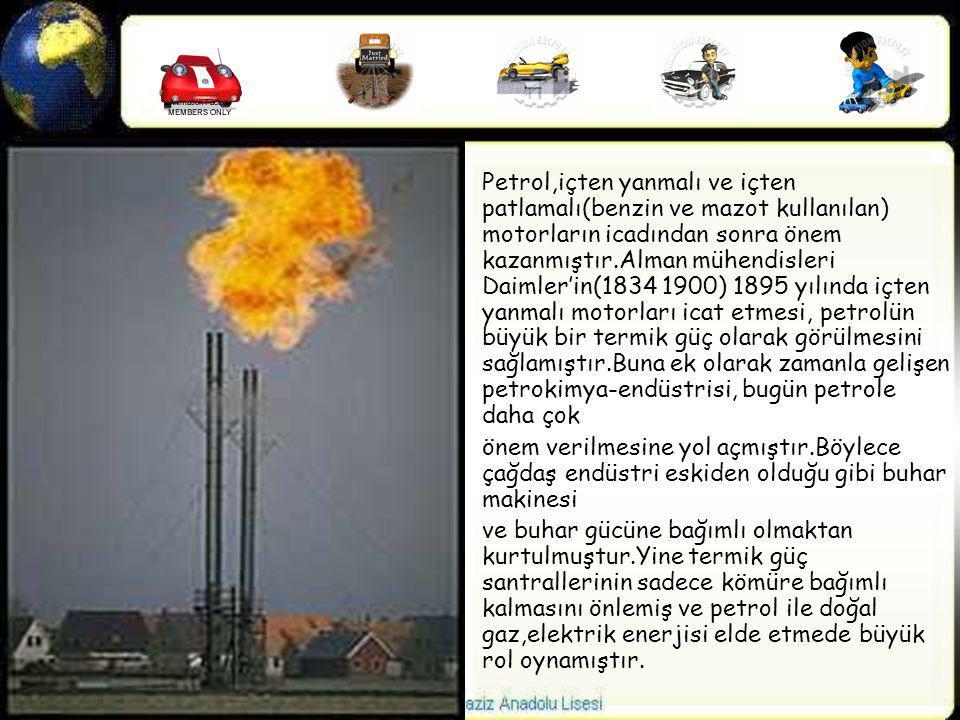 Petrol,içten yanmalı ve içten patlamalı(benzin ve mazot kullanılan) motorların icadından sonra önem kazanmıştır.Alman mühendisleri Daimler'in(1834 190