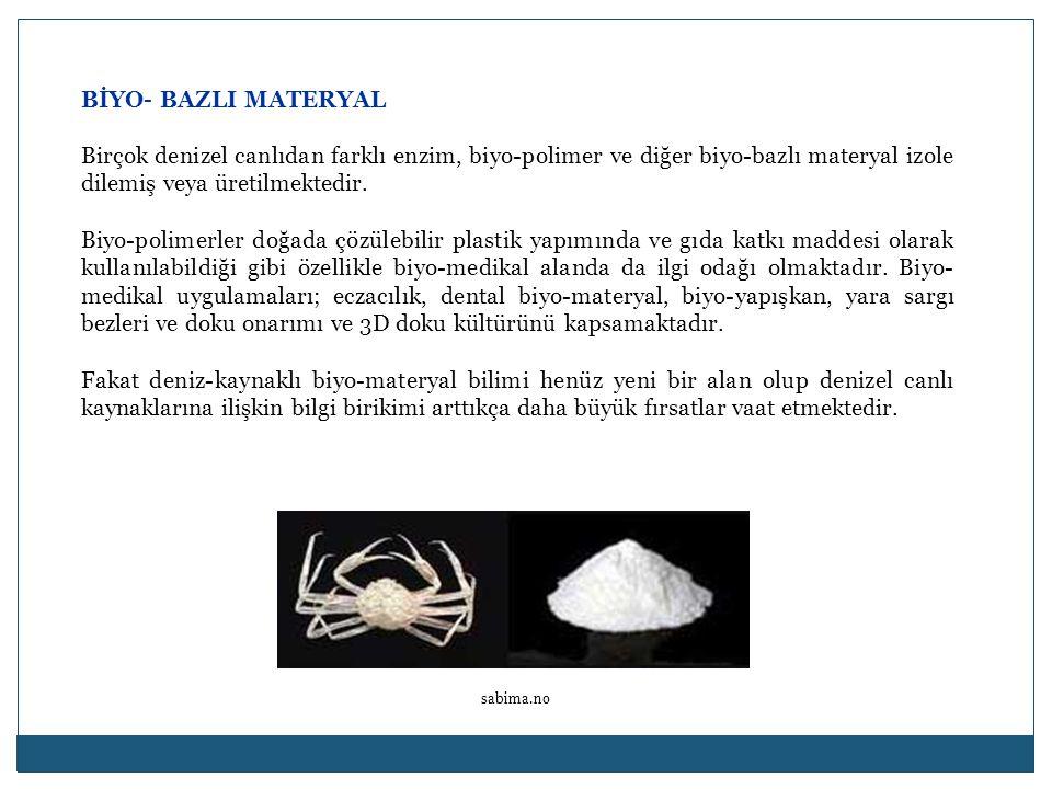 BİYO- BAZLI MATERYAL Birçok denizel canlıdan farklı enzim, biyo-polimer ve diğer biyo-bazlı materyal izole dilemiş veya üretilmektedir. Biyo-polimerle