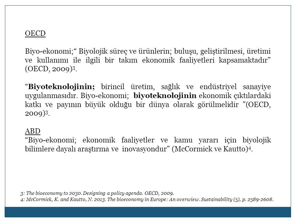 """OECD Biyo-ekonomi;"""" Biyolojik süreç ve ürünlerin; buluşu, geliştirilmesi, üretimi ve kullanımı ile ilgili bir takım ekonomik faaliyetleri kapsamaktadı"""