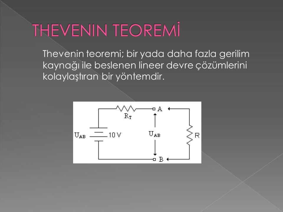 Thevenin teoremi; bir yada daha fazla gerilim kaynağı ile beslenen lineer devre çözümlerini kolaylaştıran bir yöntemdir.