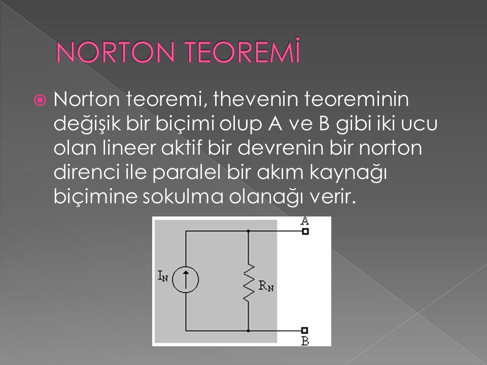  Norton teoremi, thevenin teoreminin değişik bir biçimi olup A ve B gibi iki ucu olan lineer aktif bir devrenin bir norton direnci ile paralel bir ak