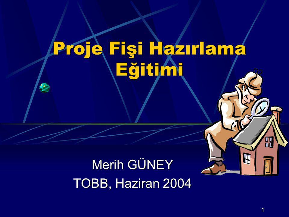 1 Proje Fişi Hazırlama Eğitimi Merih GÜNEY TOBB, Haziran 2004