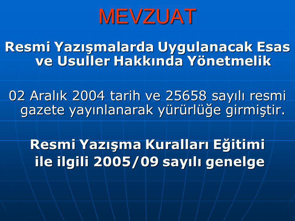 MEVZUAT Resmi Yazışmalarda Uygulanacak Esas ve Usuller Hakkında Yönetmelik 02 Aralık 2004 tarih ve 25658 sayılı resmi gazete yayınlanarak yürürlüğe gi