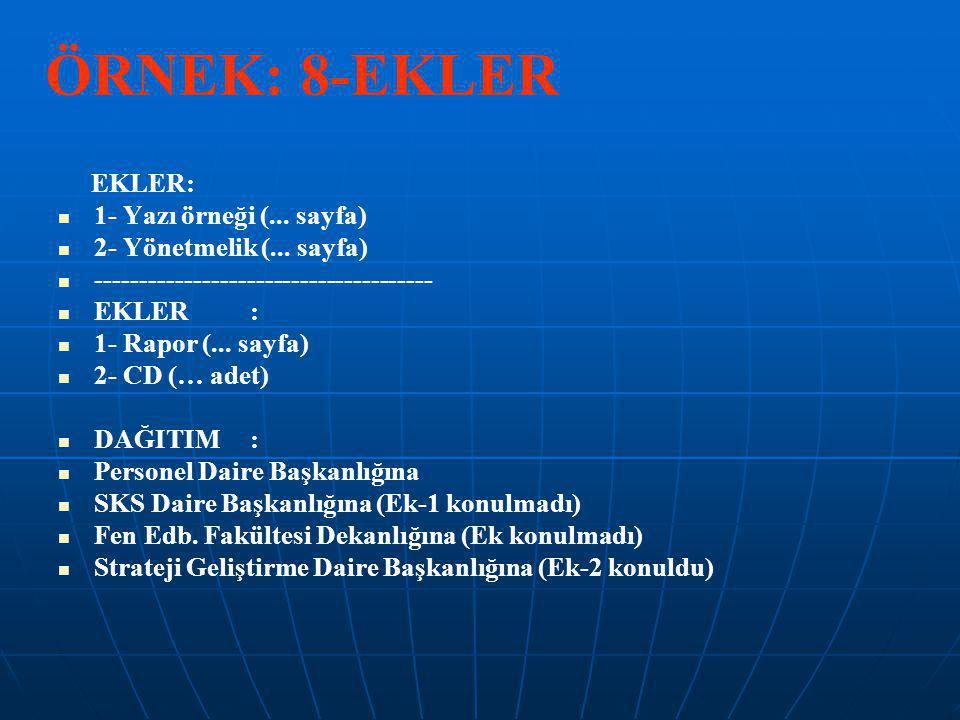 ÖRNEK: 8-EKLER EKLER: 1- Yazı örneği (... sayfa) 2- Yönetmelik (... sayfa) -------------------------------------- EKLER: 1- Rapor (... sayfa) 2- CD (…