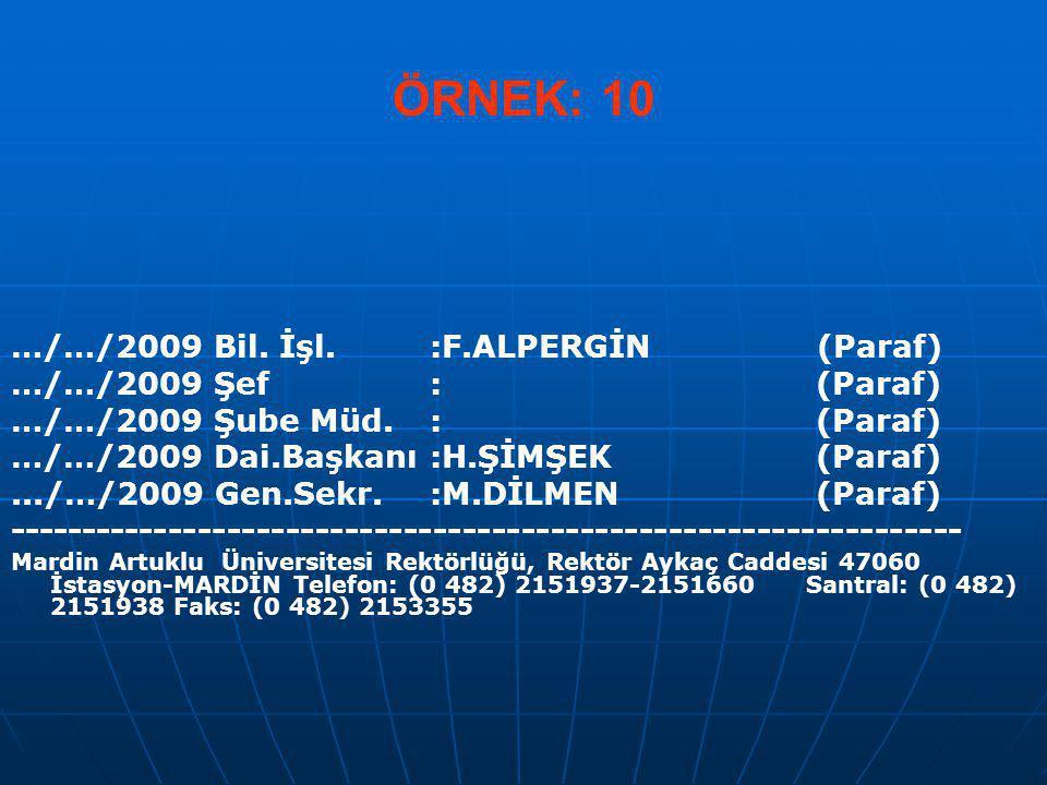 ÖRNEK: 10 …/…/2009 Bil. İşl.:F.ALPERGİN (Paraf) …/…/2009 Şef: (Paraf) …/…/2009 Şube Müd.: (Paraf) …/…/2009 Dai.Başkanı:H.ŞİMŞEK (Paraf).../…/2009 Gen.
