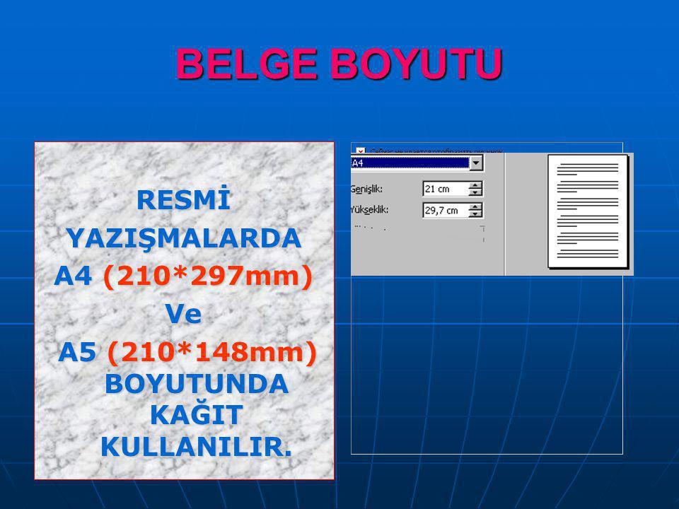 BELGE BOYUTU RESMİYAZIŞMALARDA A4 (210*297mm) Ve A5 (210*148mm) BOYUTUNDA KAĞIT KULLANILIR. A5 (210*148mm) BOYUTUNDA KAĞIT KULLANILIR.