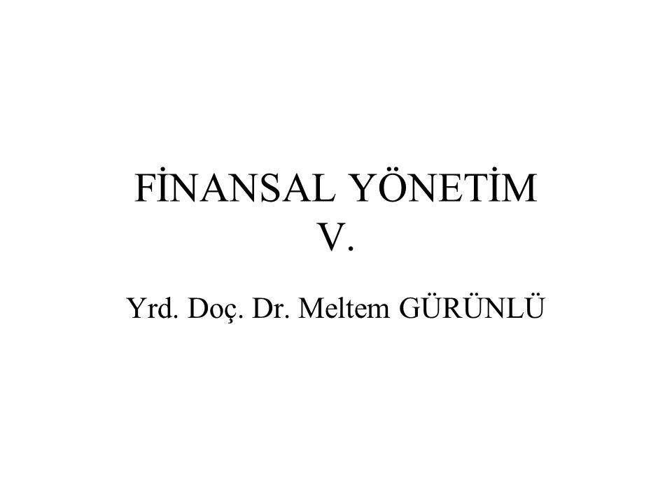 FİNANSAL YÖNETİM V. Yrd. Doç. Dr. Meltem GÜRÜNLÜ