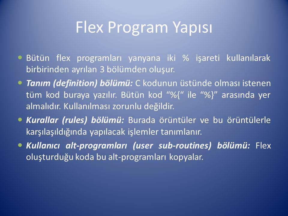 Flex Program Yapısı Bütün flex programları yanyana iki % işareti kullanılarak birbirinden ayrılan 3 bölümden oluşur. Tanım (definition) bölümü: C kodu